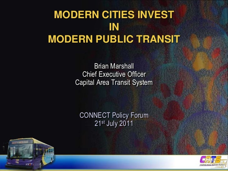 Modern cities invest in modern public transit<br />Brian Marshall<br />Chief Executive Officer<br />Capital Area Transit S...