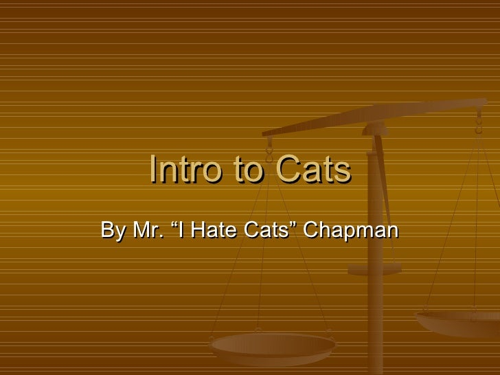 """Intro to CatsBy Mr. """"I Hate Cats"""" Chapman"""
