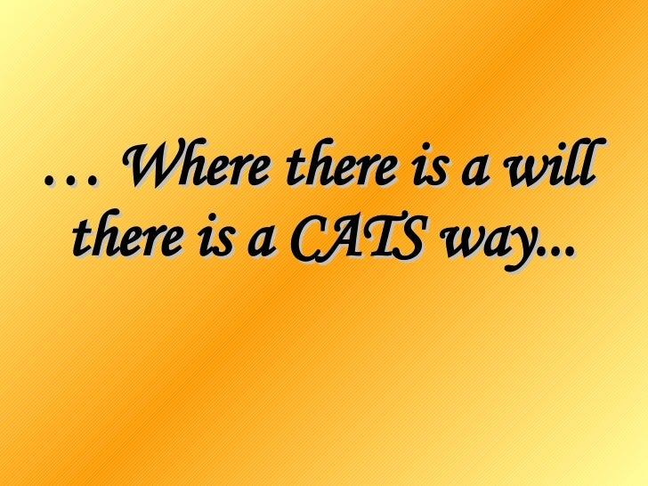 …  Where there is a will  there is a CATS way...