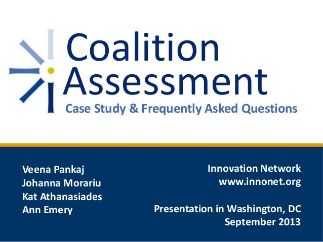 Coalition AssessmentCase Study & Frequently Asked Questions Veena Pankaj Johanna Morariu Kat Athanasiades Ann Emery Innova...