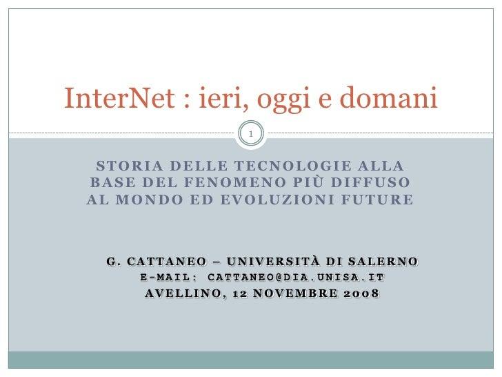 InterNet : ieri, oggi e domani                    1     STORIA DELLE TECNOLOGIE ALLA  BASE DEL FENOMENO PIÙ DIFFUSO  AL MO...