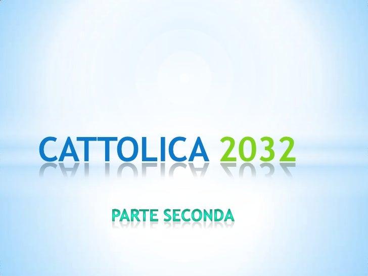 CATTOLICA 2032