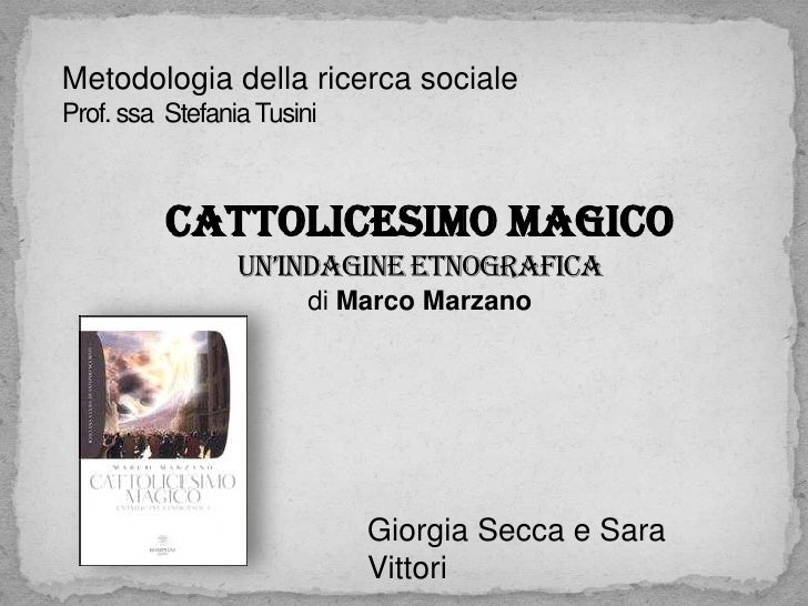 Metodologia della ricerca socialeProf. ssa Stefania Tusini          Cattolicesimo magico                 Un'indagine etnog...
