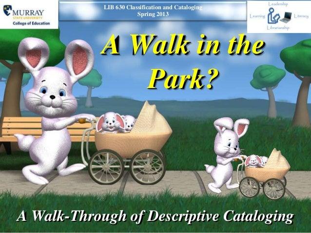 Walk in the Park?  A Walk-Through of Descriptive Cataloging