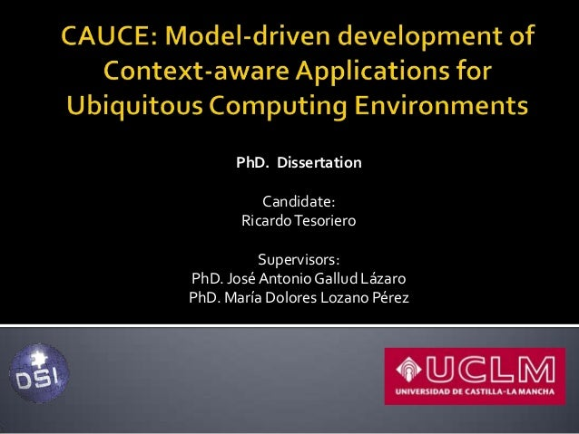 PhD. Dissertation Candidate: Ricardo Tesoriero Supervisors: PhD. José Antonio Gallud Lázaro PhD. María Dolores Lozano Pére...