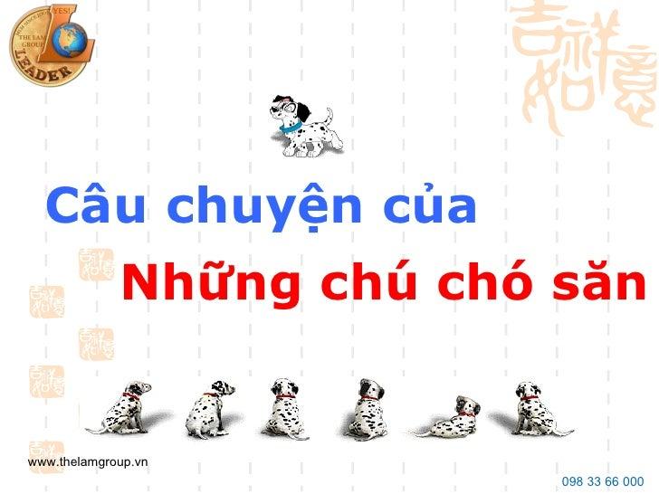 Những chú chó săn Câu chuyện của www.thelamgroup.vn 098 33 66 000