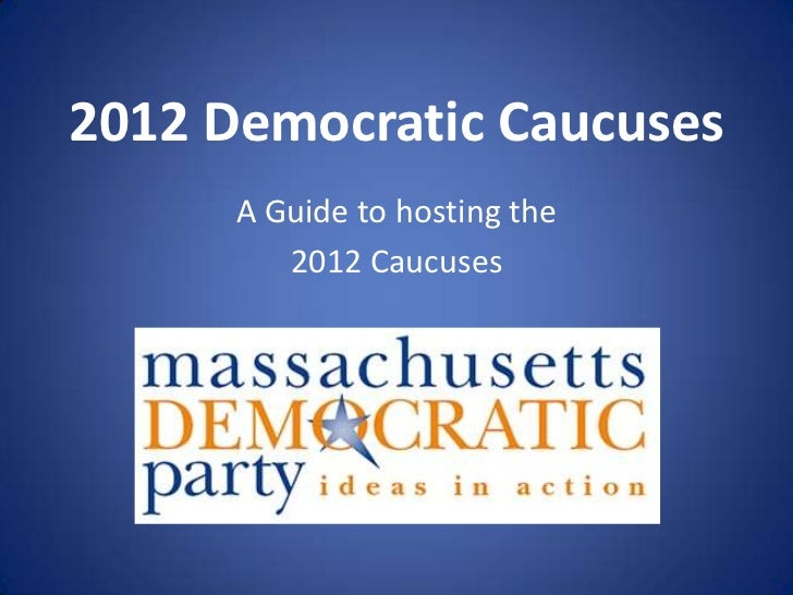 2012 Democratic Caucuses      A Guide to hosting the         2012 Caucuses