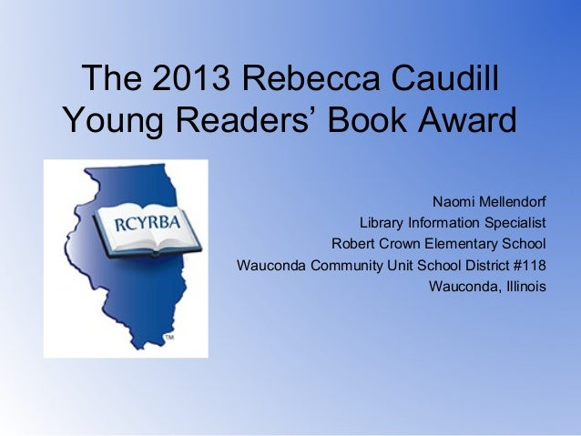 The 2013 Rebecca CaudillYoung Readers' Book Award                                   Naomi Mellendorf                      ...