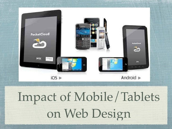 Impact of Mobile/Tablets    on Web Design
