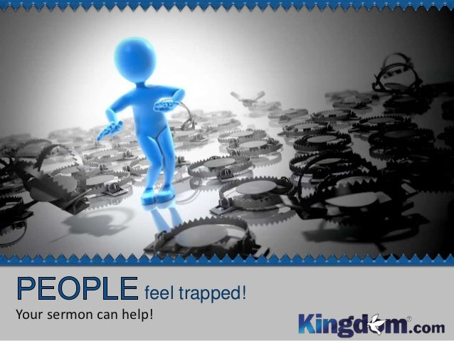 feel trapped!Your sermon can help!