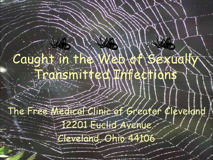Caught in the Web of Sexually     Transmitted Infections  The Free Medical Clinic of Greater Cleveland            12201 Eu...