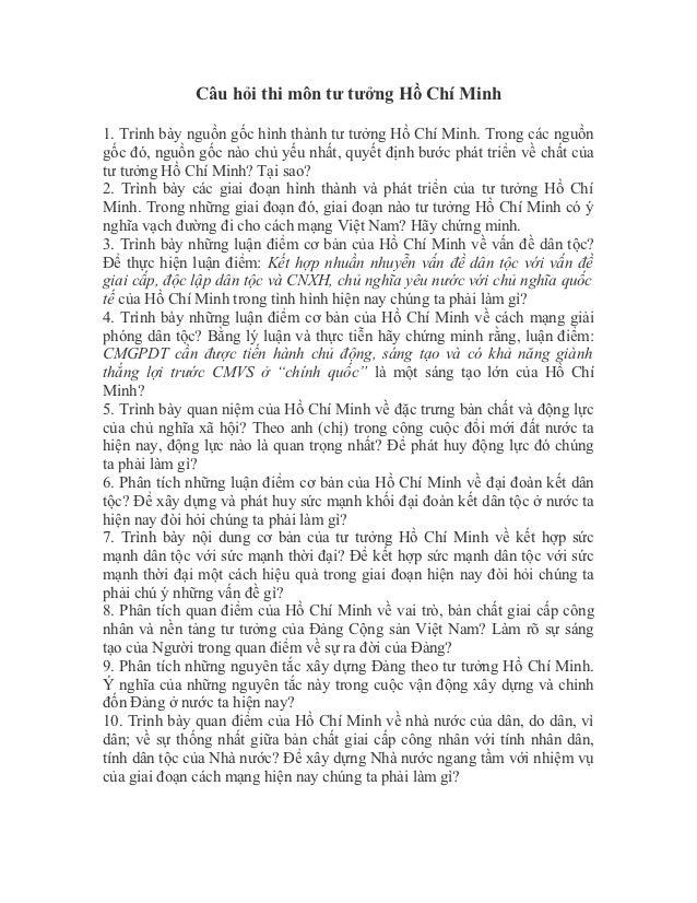 Câu hỏi thi môn tư tưởng Hồ Chí Minh1. Trình bày nguồn gốc hình thành tư tưởng Hồ Chí Minh. Trong các nguồngốc đó, nguồn g...