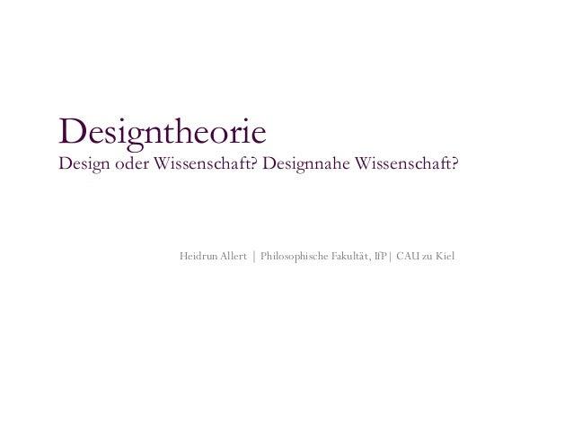 DesigntheorieDesign oder Wissenschaft? Designnahe Wissenschaft?               Heidrun Allert | Philosophische Fakultät, If...
