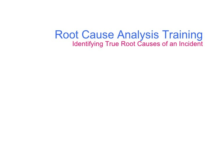 Root Cause Analysis Training Identifying True Root Causes of an Incident