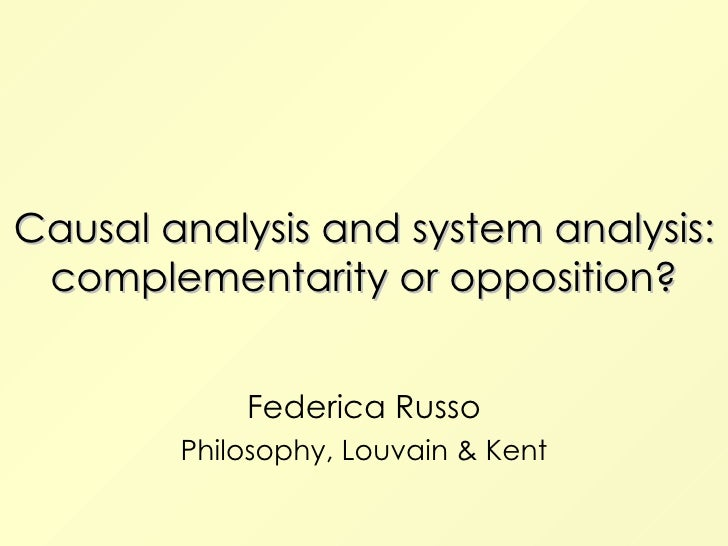 Causal analysis and system analysis: complementarity or opposition? Federica Russo Philosophy, Louvain & Kent