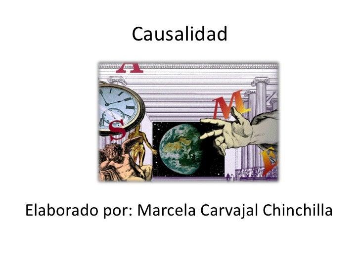 CausalidadElaborado por: Marcela Carvajal Chinchilla