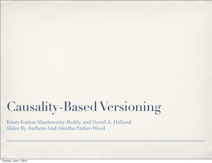 Causality-Based Versioning     Kiran-Kumar Muniswamy-Reddy and David A. Holland     Slides By Authors And Aleatha Parker-W...