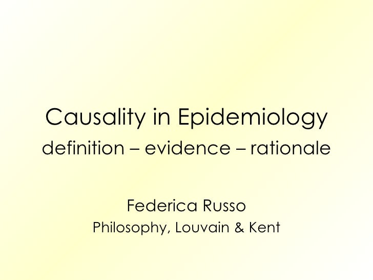 Causality in Epidemiology definition – evidence – rationale Federica Russo Philosophy, Louvain & Kent