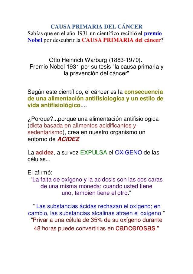 CAUSA PRIMARIA DEL CÁNCER Sabías que en el año 1931 un científico recibió el premio Nobel por descubrir la CAUSA PRIMARIA ...