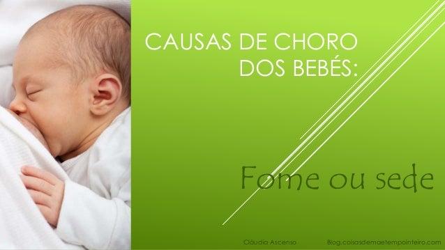 CAUSAS DE CHORO DOS BEBÉS: Fome ou sede Cláudia Ascenso Blog.coisasdemaetempointeiro.com