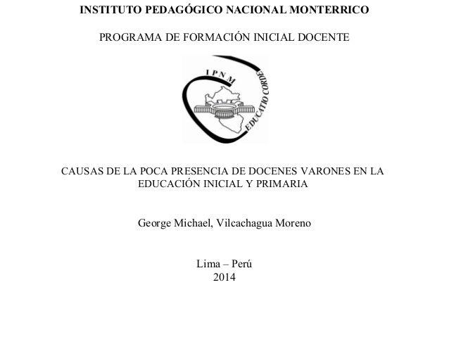 INSTITUTO PEDAGÓGICO NACIONAL MONTERRICO PROGRAMA DE FORMACIÓN INICIAL DOCENTE CAUSAS DE LA POCA PRESENCIA DE DOCENES VARO...