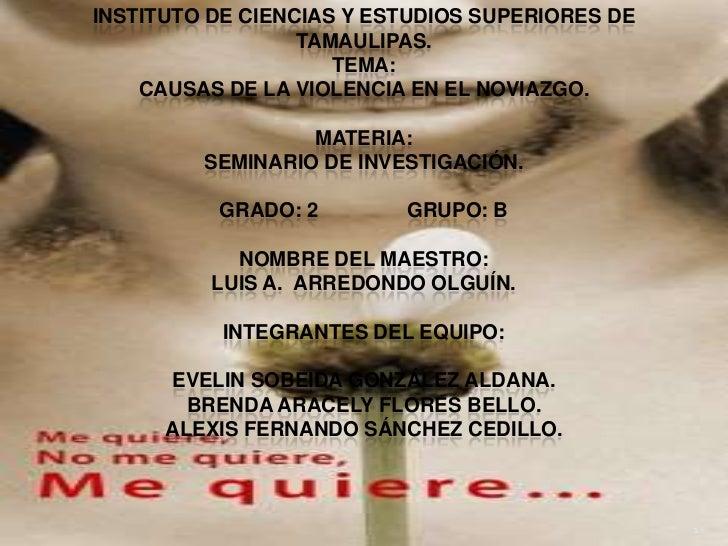 1<br />Instituto de ciencias y estudios superiores de Tamaulipas.Tema:Causas de la violencia en el noviazgo.Materia:Semin...
