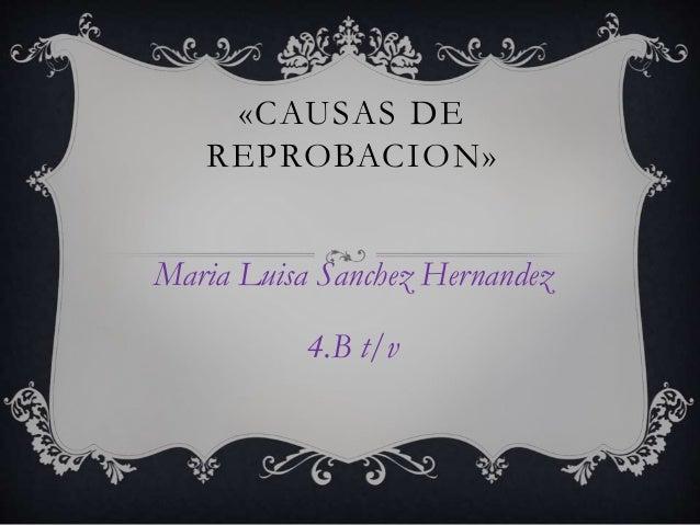 «CAUSAS DE  REPROBACION»  Maria Luisa Sanchez Hernandez  4.B t/v