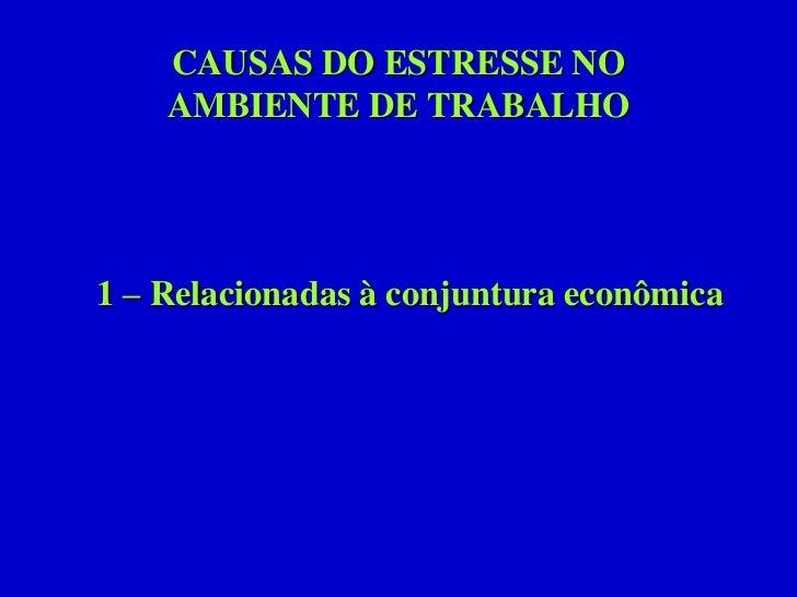 CAUSAS DO ESTRESSE NOAMBIENTE DE TRABALHO<br />1 – Relacionadas à conjuntura econômica<br />
