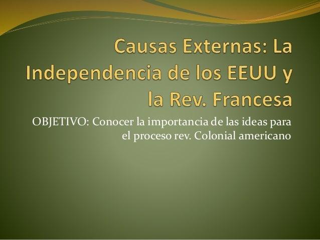 OBJETIVO: Conocer la importancia de las ideas para el proceso rev. Colonial americano