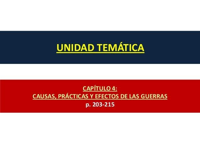 CAPÍTULO 4:CAUSAS, PRÁCTICAS Y EFECTOS DE LAS GUERRASp. 203-215UNIDAD TEMÁTICA