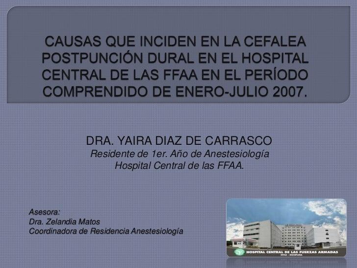 CAUSAS QUE INCIDEN EN LA CEFALEA POSTPUNCIÓN DURAL EN EL HOSPITAL CENTRAL DE LAS FFAA EN EL PERÍODO COMPRENDIDO DE ENERO-J...