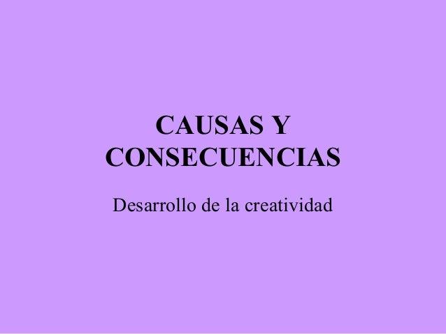 CAUSAS Y CONSECUENCIAS Desarrollo de la creatividad