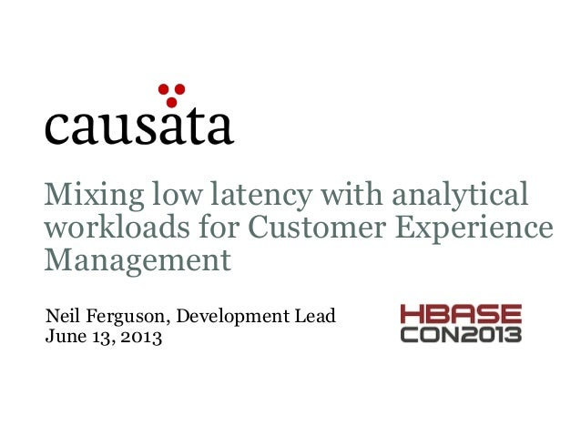 HBaseCon 2013: Mixing Low Latency with Analytical Workloads for Customer Experience Management
