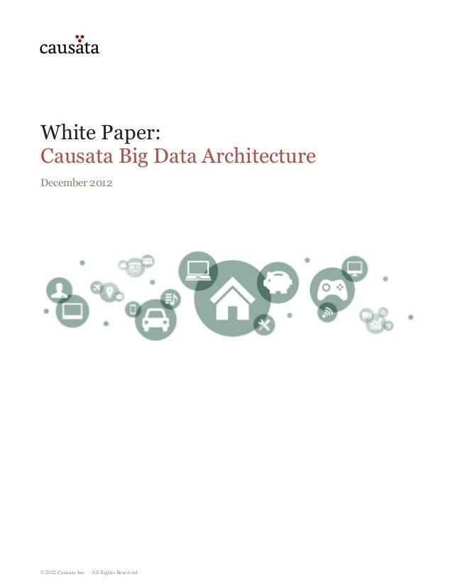 White Paper:Causata Big Data ArchitectureDecember 2012© 2012 Causata Inc. · All Rights Reserved