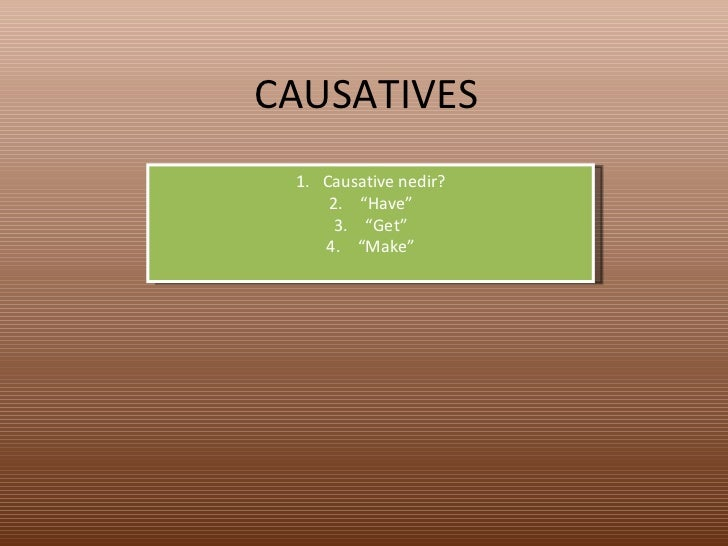 "CAUSATIVES <ul><li>Causative nedir? </li></ul><ul><li>"" Have"" </li></ul><ul><li>"" Get"" </li></ul><ul><li>"" Make"" </li></ul>"