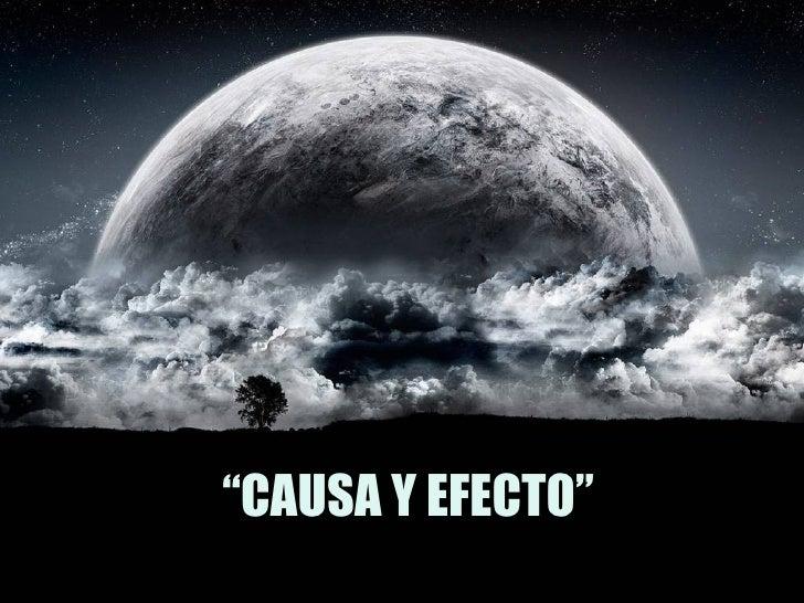 """"""" CAUSA Y EFECTO"""""""