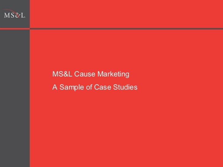 MS&L Cause Marketing  A Sample of Case Studies