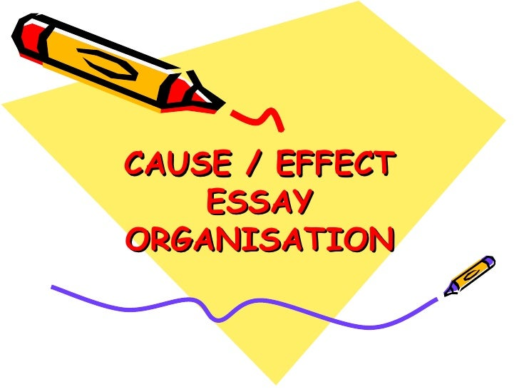 Cause effect essay powerpoint new CAUSE / EFFECT ESSAYORGANISATION ...