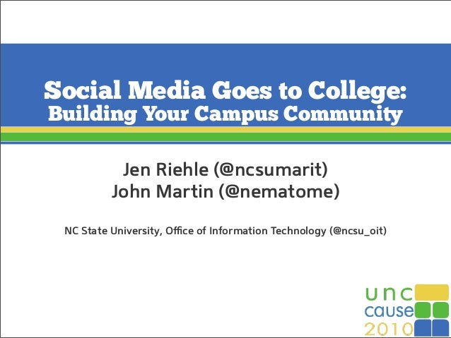 Social Media Goes to College: Building Your Campus Community Jen Riehle (@ncsumarit) John Martin (@nematome) NC State Univ...