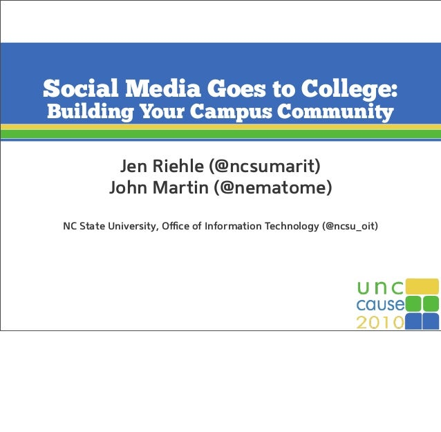 Social Media Goes to College: Building Your Campus Community Jen Riehle (@ncsumarit) John Martin (@nematome) NC State Univ...