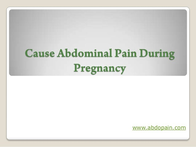 Cause abdominal pain during pregnancy