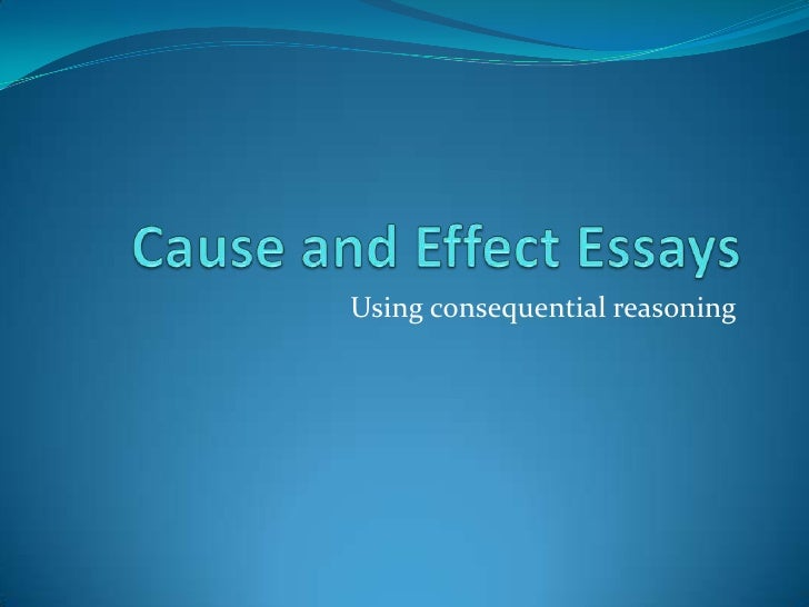 easy cause and effect topics for essays In this kind of essay, the aim is to explain the causes (reasons) or the effects ( results) of  depending on the topic, there may be three patterns of organization:   enables the piece of writing to be coherent it is easier for the reader to follow  our.