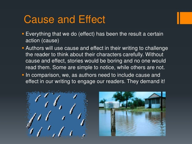 Cause and Effect<br />Everything that we do (effect) has been the result a certain action (cause)<br />Authors will use ca...