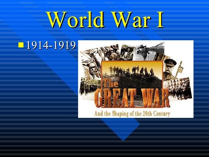 World War I <ul><li>1914-1919 </li></ul>