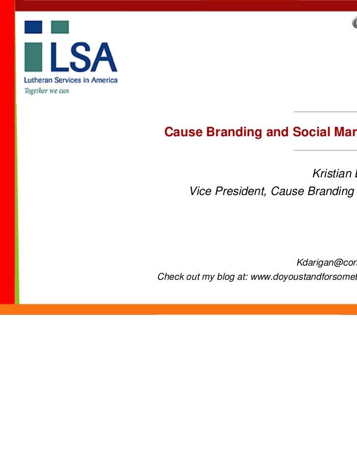 Cause Branding and Social Marketing                                 Kristian Darigan      Vice President, Cause Branding -...