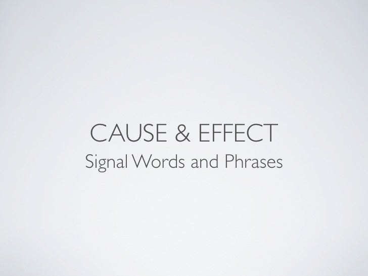 CAUSE & EFFECTSignal Words and Phrases