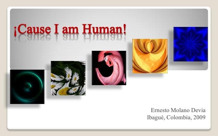 Cause I Am Human