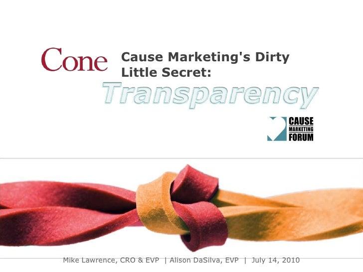 Cause Marketing's Dirty <br />Little Secret:<br />Transparency<br />Mike Lawrence, CRO & EVP  | Alison DaSilva, EVP  |  Ju...