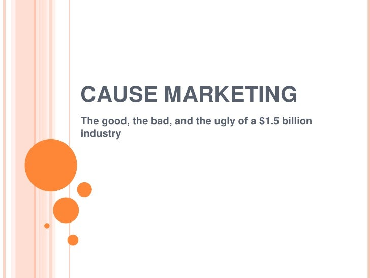 CAUSE MARKETINGThe good, the bad, and the ugly of a $1.5 billionindustry