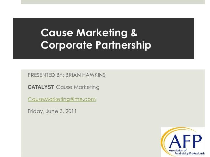 Cause Marketing & Corporate Partnership <br />PRESENTED BY: BRIAN HAWKINS<br />CATALYSTCause Marketing<br />CauseMarketing...
